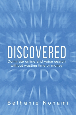 Discovered: Dominate Online and Voice Search without Wasting Time or Money
