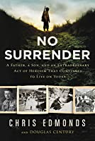 No Surrender: The Story of an Ordinary Soldier's Extraordinary Courage in the Face of Evil