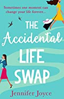 The Accidental Life Swap: The perfect laugh out loud romantic comedy for fans of Sophie Kinsella and Lindsey Kelk!