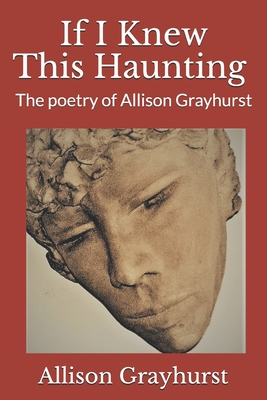 If I Knew This Haunting: The poetry of Allison Grayhurst