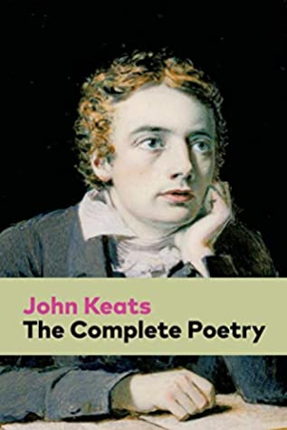 The Complete Poetry: Ode on a Grecian Urn + Ode to a Nightingale + Hyperion + Endymion + The Eve of St. Agnes + Isabella + Ode to Psyche + Lamia + Sonnets…