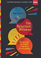 The Reluctant Witness: Discovering the Delight of Spiritual Conversations