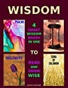 Wisdom: 4 Great Wisdom Books in One to Read and Grow Wise: Psalms, Proverbs, Ecclesiastes, Song of Solomon