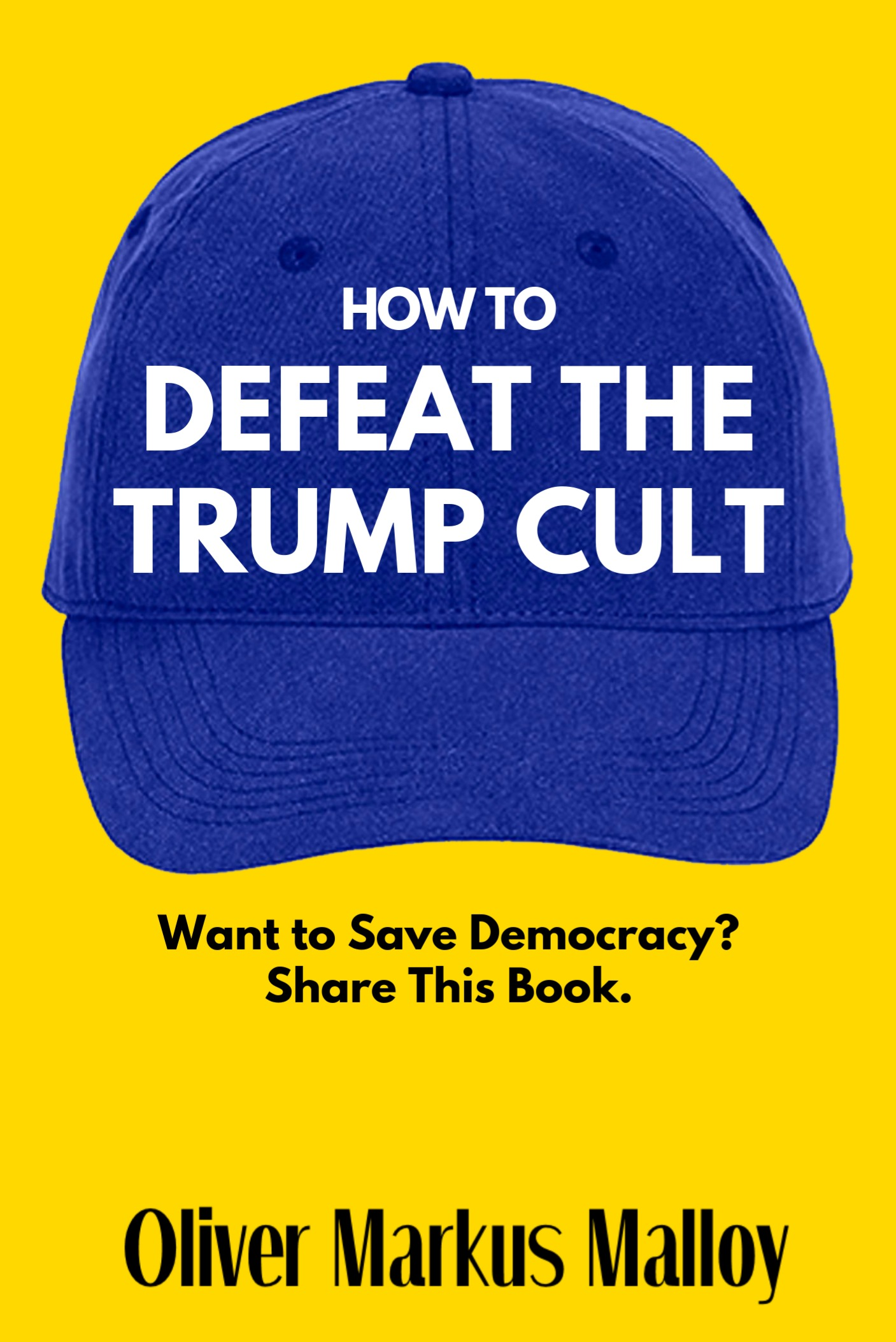 How to Defeat the Trump Cult: Want to Save Democracy? Share This Book