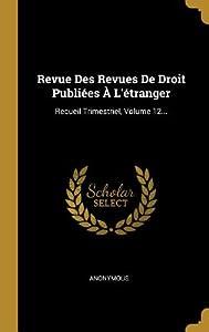 Revue Des Revues De Droit Publi�es � L'�tranger: Recueil Trimestriel, Volume 12...