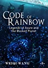 Code of Rainbow: Legends of Azure and the Masked Planet (Book 3)