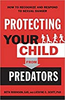 Protecting Your Child from Predators: How to Recognize and Respond to Sexual Danger