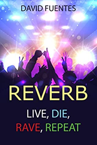 A crowd of clubbers dance the night away on the cover of Reverb: Live, Die, Rave, Repeat by David Fuentes
