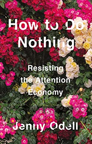 How to Do Nothing: Resisting the Attention Economy.