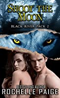 Shoot for the Moon (Black River Pack, #2; Fated Mates, #2)