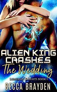 Alien King Crashes the Wedding (Lumerian Knights #1)