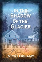 In the Shadow of the Glacier: A Constable Molly Smith Mystery (Constable Molly Smith Novels Book 1)