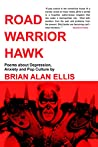 Road Warrior Hawk: Poems about Depression, Anxiety and Pop Culture