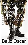 Raid Area 51 The Complete Strategy Guide: They Can't Stop All Of Us