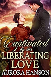 Captivated by His Liberating Love: A Historical Western Romance Book