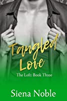 Tangled Love (The Loft, #3)