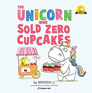 The Unicorn Who Sold Zero Cupcakes: An empowering book for little girls and boys (Ted and Friends 2)