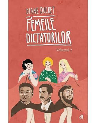 Femeile dictatorilor. Volumul 2