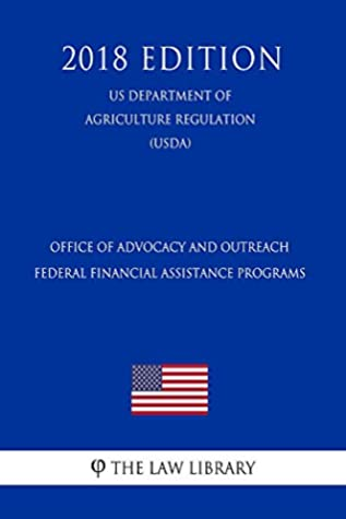 Office of Advocacy and Outreach Federal Financial Assistance Programs (US Department of Agriculture Regulation) (USDA) (2018 Edition)