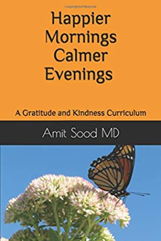 Happier mornings calmer evenings: A gratitude and kindness curriculum: Enhance peace, presence, happiness, and resilience, decrease stress and low ... the daily practice of gratitude and kindness