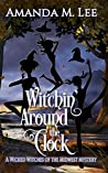 Witchin' Around The Clock (Wicked Witches Of The Midwest, #15)