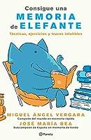 Consigue una memoria de elefante (Edición mexicana): Técnicas, ejercicios y trucos infalibles