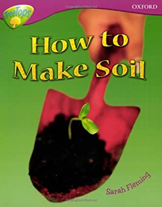 How to Make Soil (Oxford Reading Tree: Stage 10: Treetops Non-Fiction)