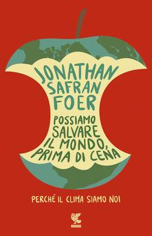 Possiamo salvare il mondo, prima di cena. Perché il clima sia... by Jonathan Safran Foer