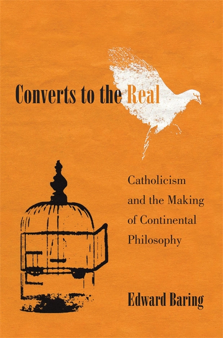 Converts to the Real Catholicism and the Making of Continental Philosophy