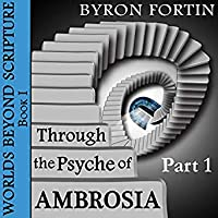 Through the Psyche of Ambrosia: Part I (Worlds Beyond Scripture, #1)