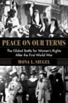 Peace on Our Terms by Mona L. Siegel