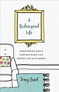 A Redesigned Life: Uncovering God's Purpose When Life Doesn't Go as Planned