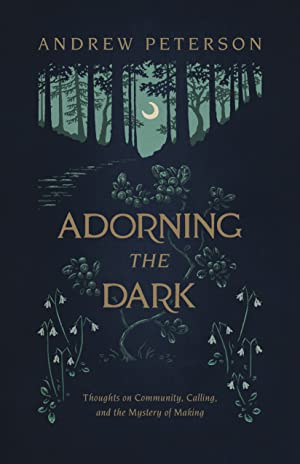[BOOKS] ⚣ Adorning the Dark  Author Andrew       Peterson – Addwebsites.info