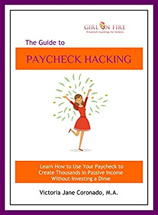 Girl on F.I.R.E. Guide to Paycheck Hacking: Learn How to Use Your Paycheck to Create Thousands of Dollars in Passive Income Without Investing a Dime