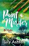 Paint a Murder (Alice Haydon, #1)