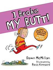 I Broke My Butt!: The Cheeky Sequel to the International Bestseller I Need a New Butt!