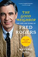 Good Neighbor: The Life and Work of Fred Rogers