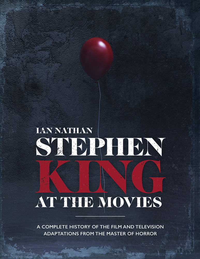 Stephen King at the Movies: A Complete History of the Film and Television Adaptations from the Master of Horror