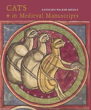 Cats in Medieval Manuscripts by Kathleen Walker-Meikle