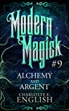 Alchemy and Argent (Modern Magick, #9)