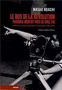 Le bus de la révolution passera bientôt près de chez toi : Ecrits sur le cinéma, la guérilla et l'avant-garde (1963-2010)