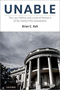 Unable: The Law, Politics, and Limits of Section 4 of the Twenty-Fifth Amendment