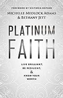 Platinum Faith: Live Brilliant, Be Resilient, & Know Your Worth