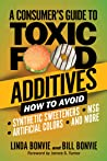 A Consumer's Guide to Toxic Food Additives: How to Avoid Synthetic Sweeteners, Artificial Colors, MSG, and More