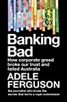 Banking Bad: How greed and broken governance conspired to break our trust in corporate Australia