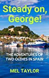 Steady on, George!: The Adventures of Two Oldies in Spain