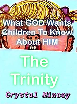 What God Wants Children To Know About Him (The Trinity, God, Jesus, Holy Spirit, kids)