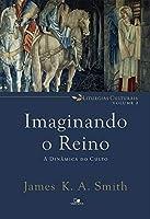 Imaginando o reino: A dinâmica do culto (Liturgias culturais Livro 2)