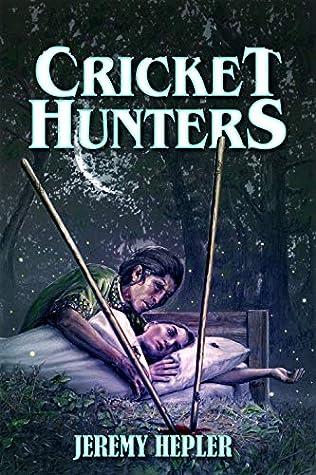 Cricket Hunters by Jeremy Hepler