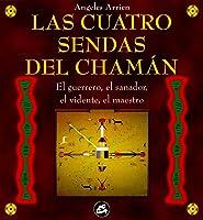 Las cuatro sendas del chaman. El guerrero, el sanador, el vidente y el maestro